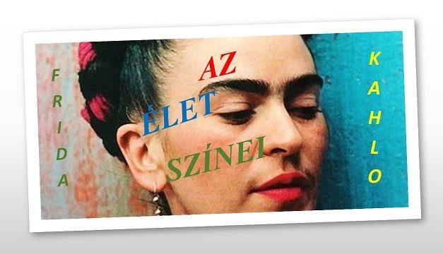 Caroline Bernard Frida Kahlo és az élet színei